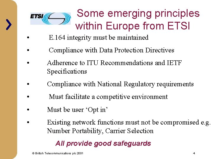 Some emerging principles within Europe from ETSI • E. 164 integrity must be maintained