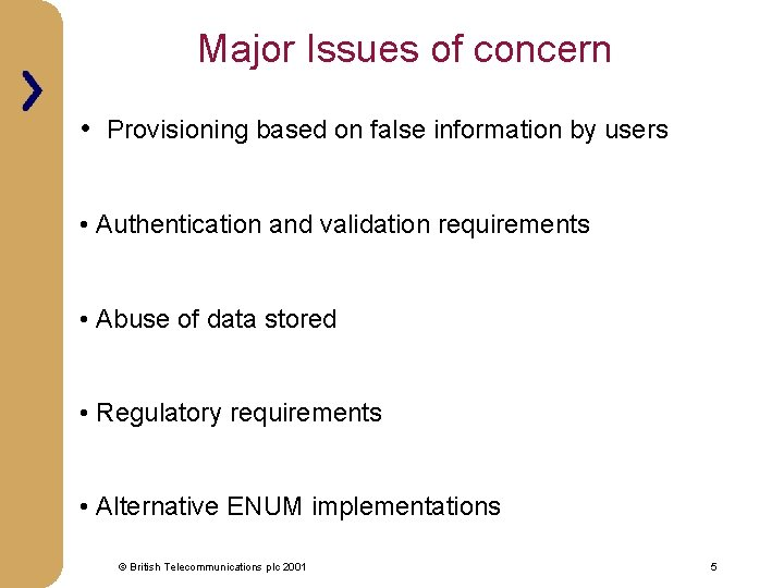 Major Issues of concern • Provisioning based on false information by users • Authentication