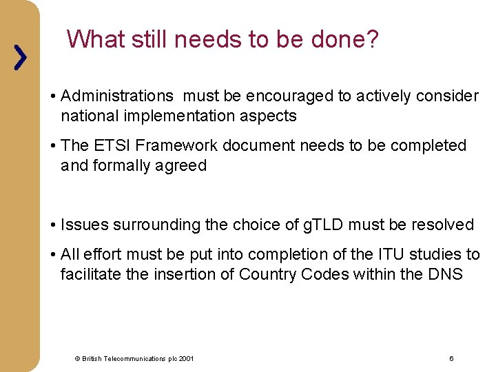 What still needs to be done? • Administrations must be encouraged to actively consider