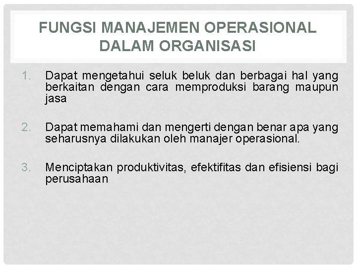 FUNGSI MANAJEMEN OPERASIONAL DALAM ORGANISASI 1. Dapat mengetahui seluk beluk dan berbagai hal yang