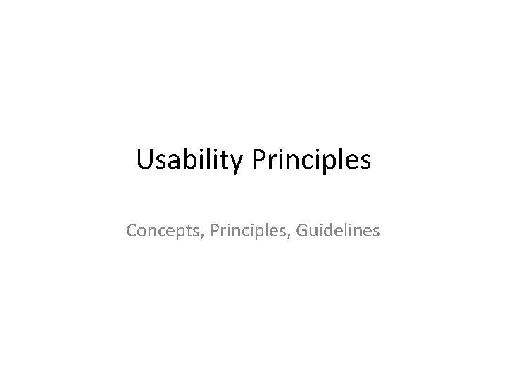 Usability Principles Concepts, Principles, Guidelines
