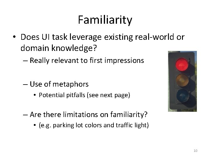 Familiarity • Does UI task leverage existing real-world or domain knowledge? – Really relevant