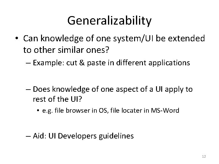 Generalizability • Can knowledge of one system/UI be extended to other similar ones? –