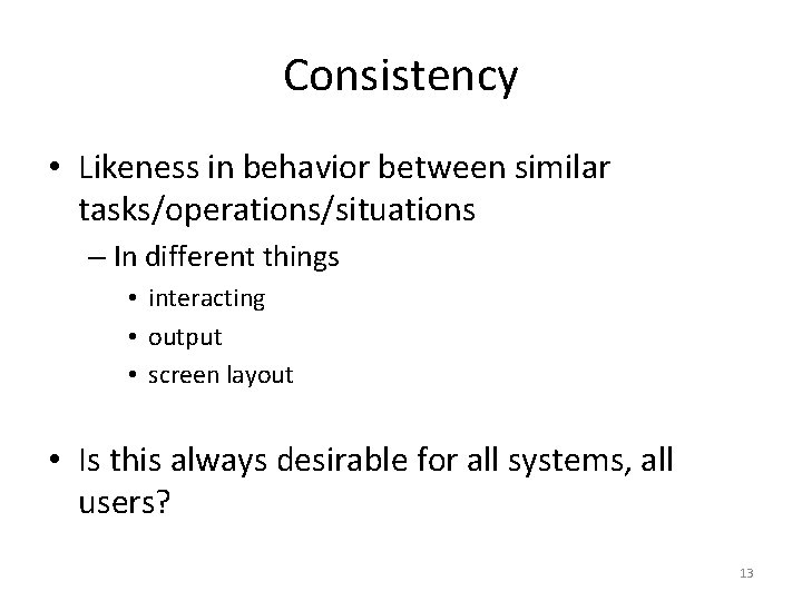 Consistency • Likeness in behavior between similar tasks/operations/situations – In different things • interacting