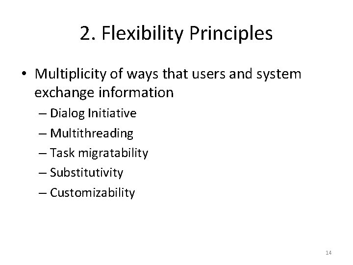 2. Flexibility Principles • Multiplicity of ways that users and system exchange information –