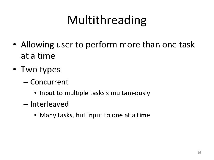Multithreading • Allowing user to perform more than one task at a time •