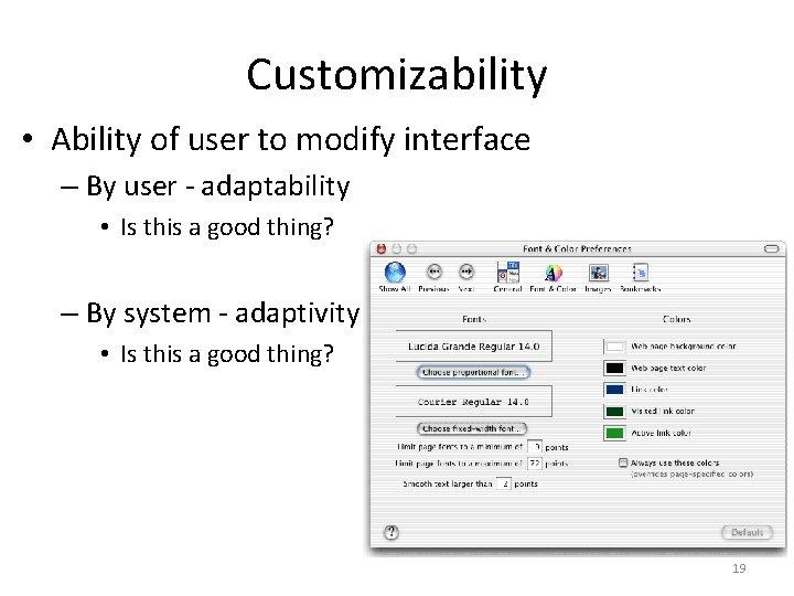 Customizability • Ability of user to modify interface – By user - adaptability •