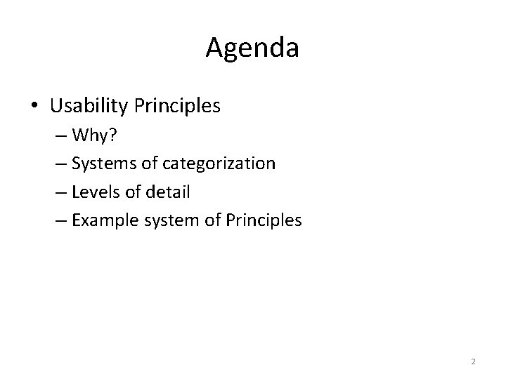 Agenda • Usability Principles – Why? – Systems of categorization – Levels of detail