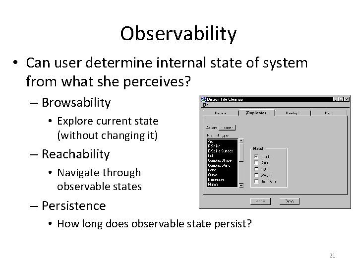 Observability • Can user determine internal state of system from what she perceives? –