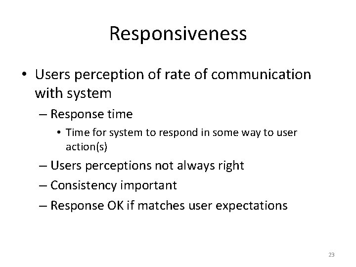 Responsiveness • Users perception of rate of communication with system – Response time •