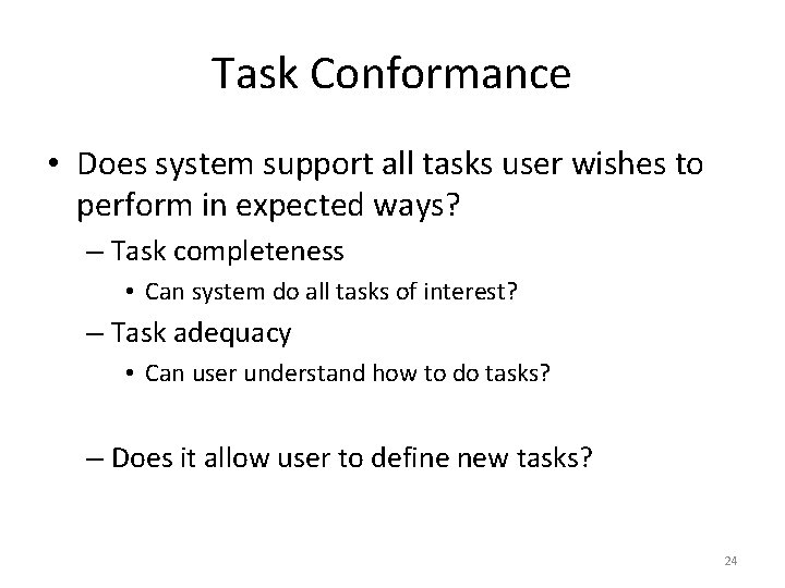 Task Conformance • Does system support all tasks user wishes to perform in expected