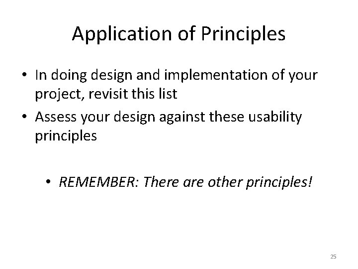 Application of Principles • In doing design and implementation of your project, revisit this