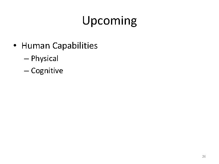 Upcoming • Human Capabilities – Physical – Cognitive 26