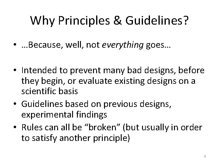 Why Principles & Guidelines? • …Because, well, not everything goes… • Intended to prevent