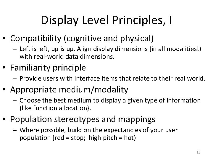 Display Level Principles, I • Compatibility (cognitive and physical) – Left is left, up