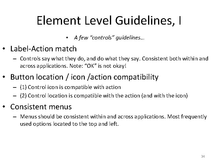 """Element Level Guidelines, I • A few """"controls"""" guidelines… • Label-Action match – Controls"""