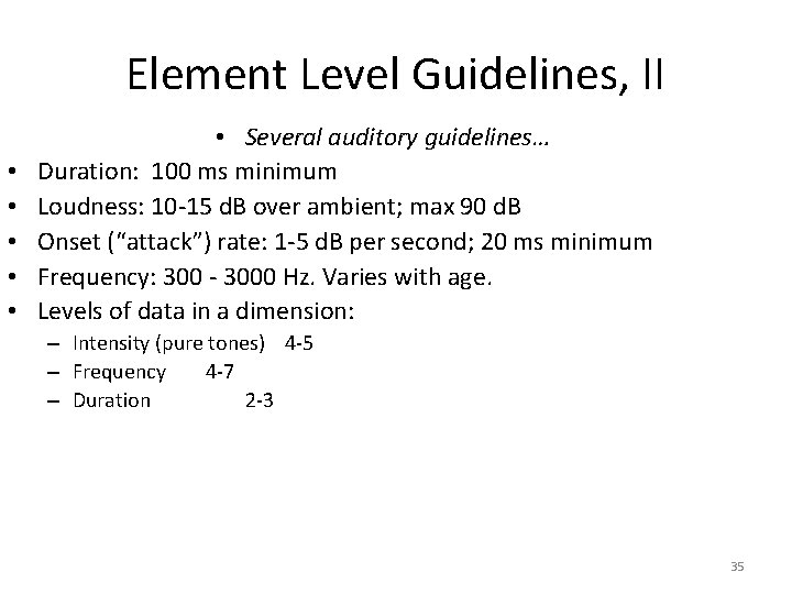 Element Level Guidelines, II • • • Several auditory guidelines… Duration: 100 ms minimum