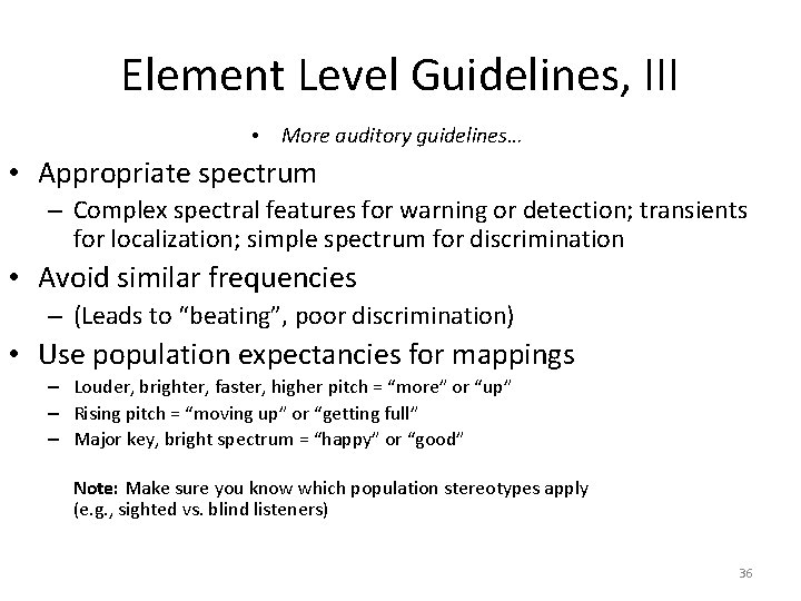 Element Level Guidelines, III • More auditory guidelines… • Appropriate spectrum – Complex spectral