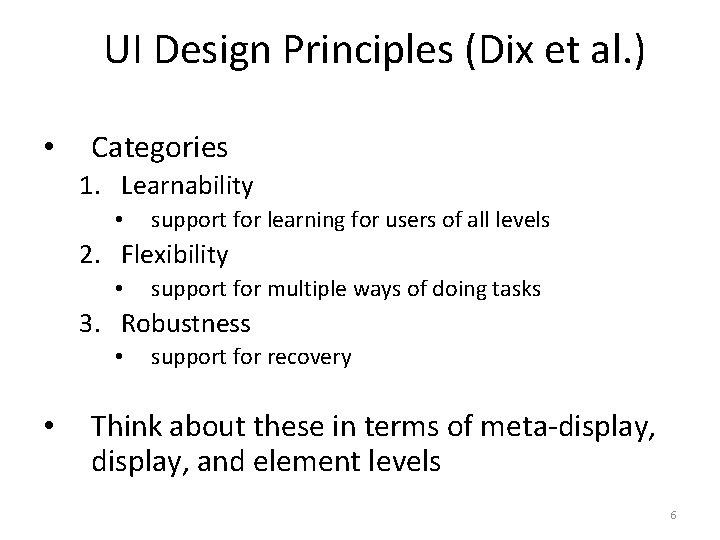UI Design Principles (Dix et al. ) • Categories 1. Learnability • support for