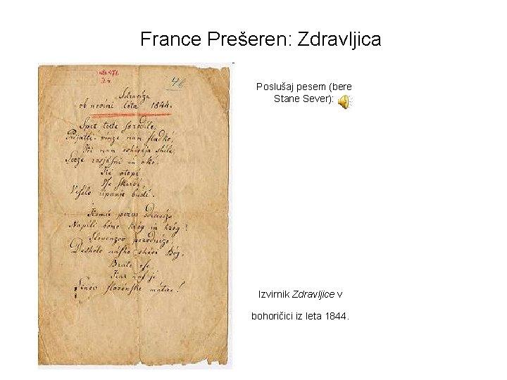 France Prešeren: Zdravljica Poslušaj pesem (bere Stane Sever): Izvirnik Zdravljice v bohoričici iz leta