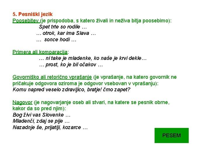 5. Pesniški jezik Poosebitev (je prispodoba, s katero živali in neživa bitja poosebimo): Spet