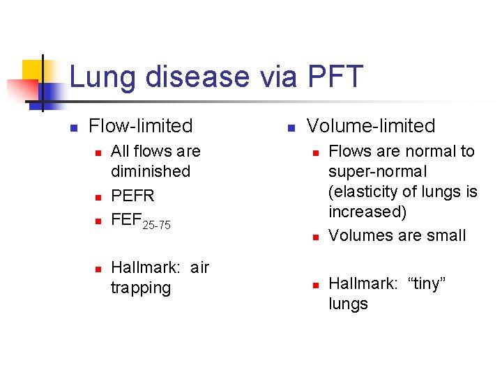 Lung disease via PFT n Flow-limited n n n All flows are diminished PEFR