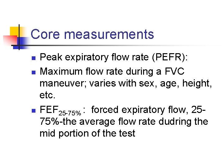 Core measurements n n n Peak expiratory flow rate (PEFR): Maximum flow rate during