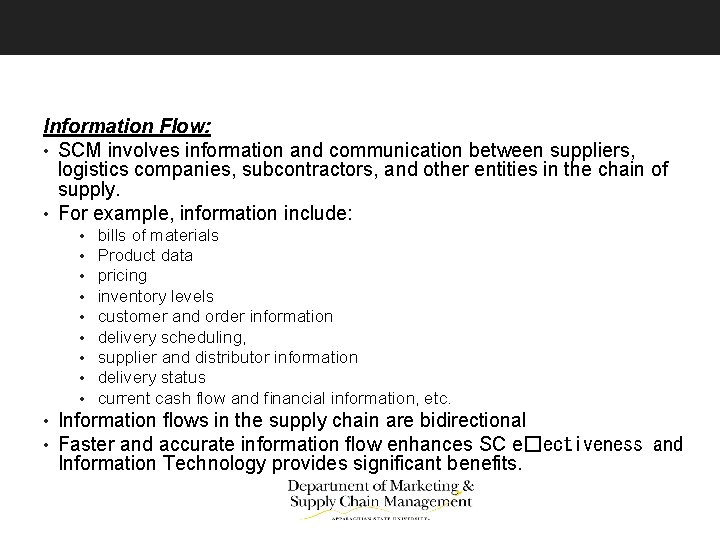 Information Flow: • SCM involves information and communication between suppliers, logistics companies, subcontractors, and