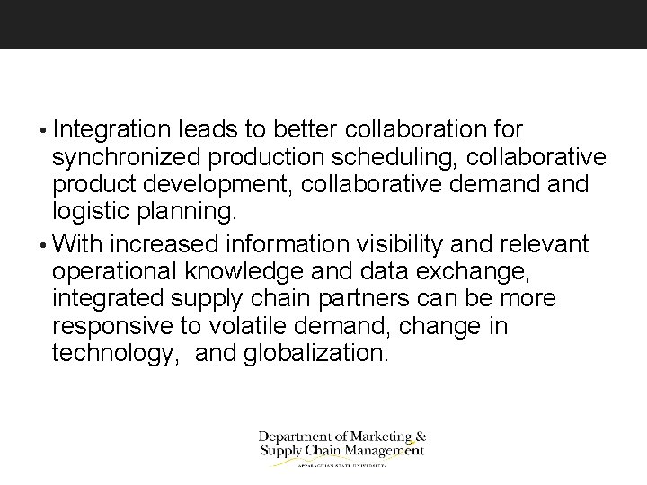• Integration leads to better collaboration for synchronized production scheduling, collaborative product development,