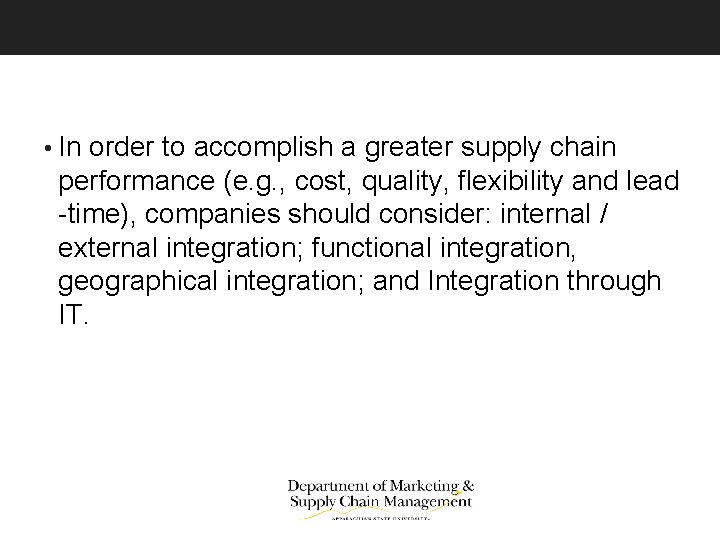 • In order to accomplish a greater supply chain performance (e. g. ,