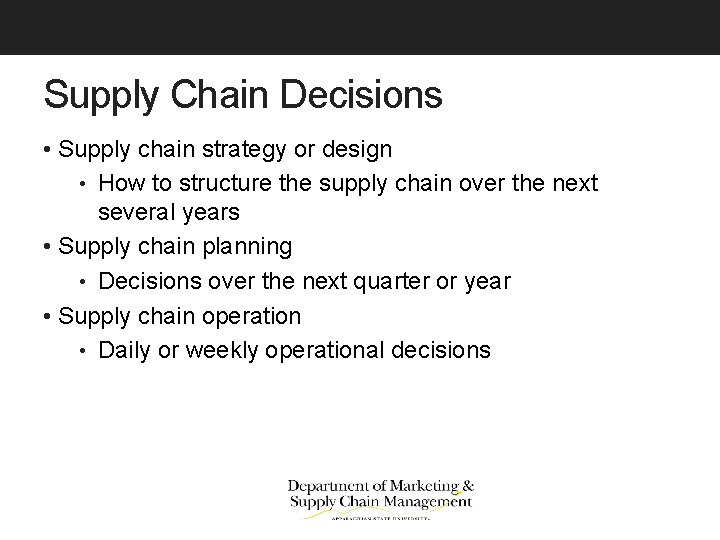 Supply Chain Decisions • Supply chain strategy or design • How to structure the