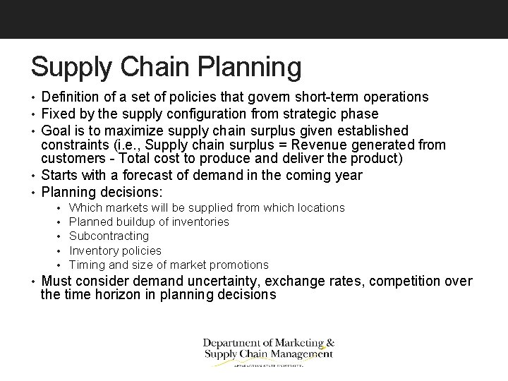 Supply Chain Planning • Definition of a set of policies that govern short-term operations