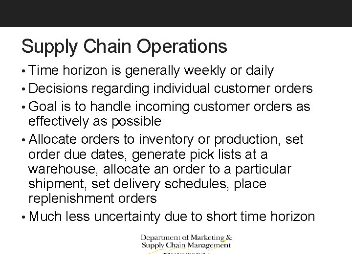Supply Chain Operations • Time horizon is generally weekly or daily • Decisions regarding