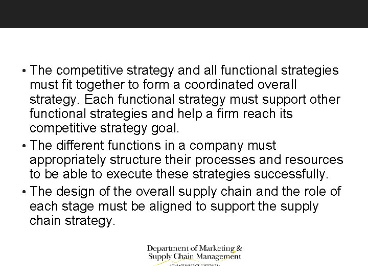 • The competitive strategy and all functional strategies must fit together to form