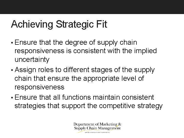 Achieving Strategic Fit • Ensure that the degree of supply chain responsiveness is consistent