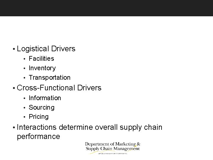 • Logistical Drivers • Facilities • Inventory • Transportation • Cross-Functional Drivers •