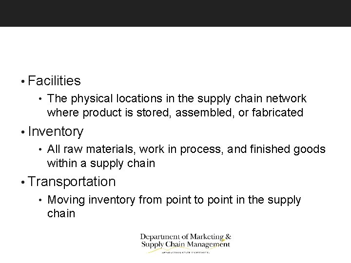 • Facilities • The physical locations in the supply chain network where product