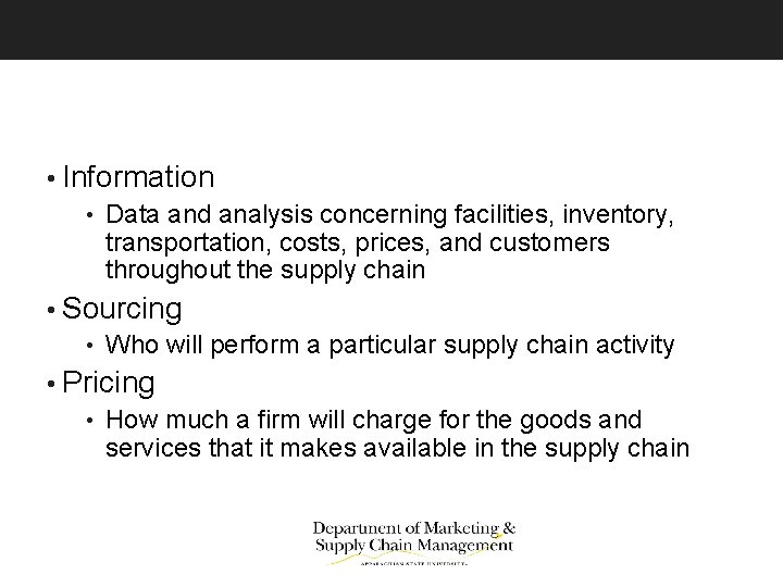 • Information • Data and analysis concerning facilities, inventory, transportation, costs, prices, and