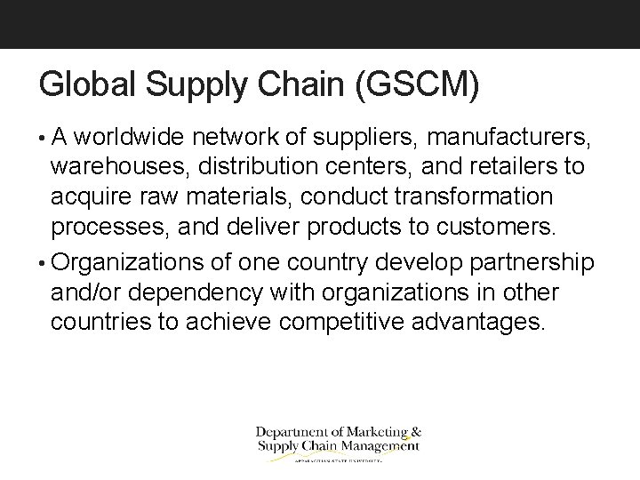 Global Supply Chain (GSCM) • A worldwide network of suppliers, manufacturers, warehouses, distribution centers,