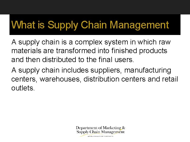 What is Supply Chain Management A supply chain is a complex system in which