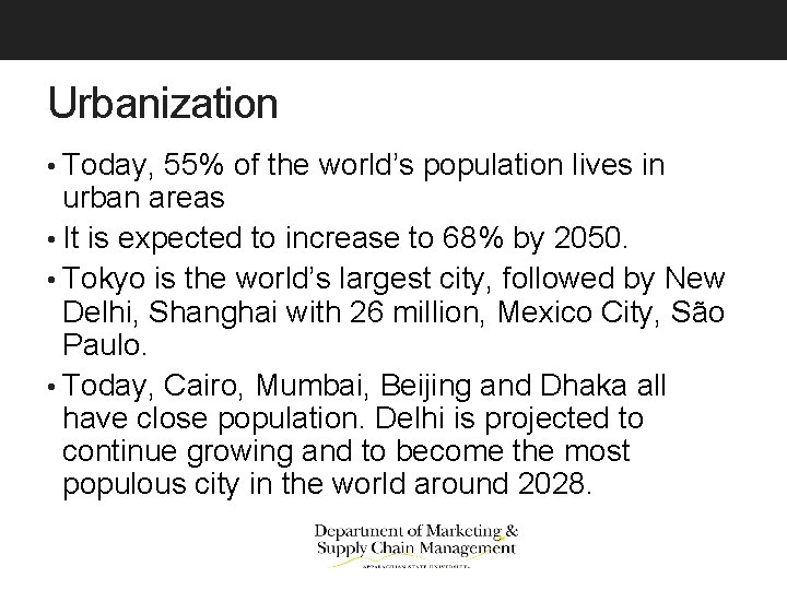 Urbanization • Today, 55% of the world's population lives in urban areas • It