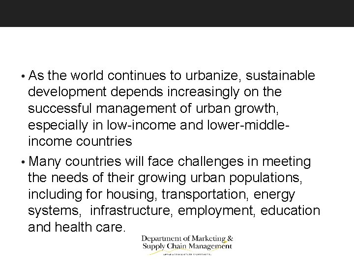 • As the world continues to urbanize, sustainable development depends increasingly on the