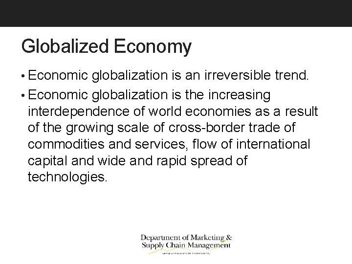 Globalized Economy • Economic globalization is an irreversible trend. • Economic globalization is the