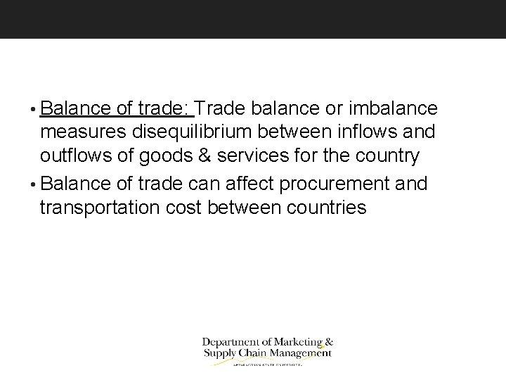 • Balance of trade: Trade balance or imbalance measures disequilibrium between inflows and
