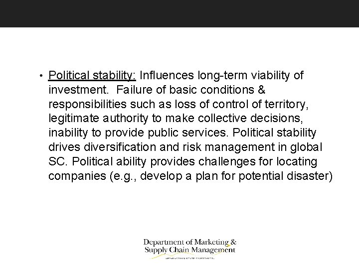 • Political stability: Influences long-term viability of investment. Failure of basic conditions &