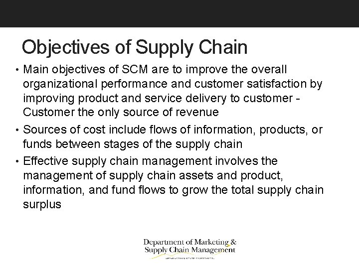 Objectives of Supply Chain • Main objectives of SCM are to improve the overall
