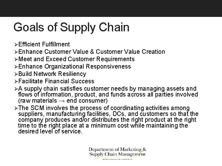Goals of Supply Chain ØEfficient Fulfillment ØEnhance Customer Value & Customer Value Creation ØMeet