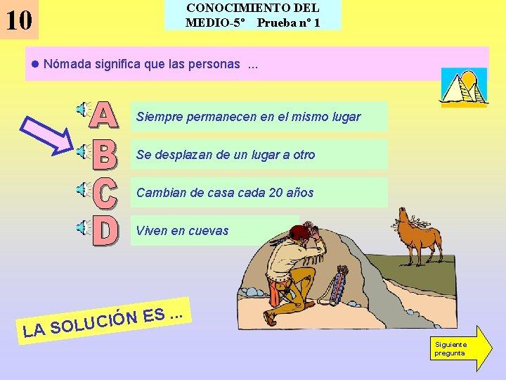 CONOCIMIENTO DEL MEDIO-5º Prueba nº 1 10 l Nómada significa que las personas. .