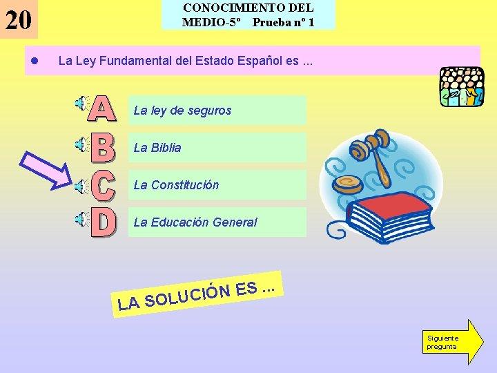 CONOCIMIENTO DEL MEDIO-5º Prueba nº 1 20 l La Ley Fundamental del Estado Español