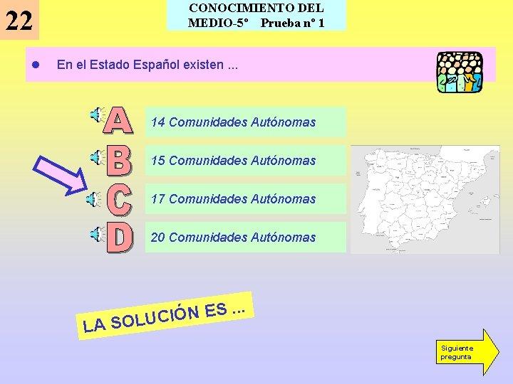 22 l CONOCIMIENTO DEL MEDIO-5º Prueba nº 1 En el Estado Español existen. .